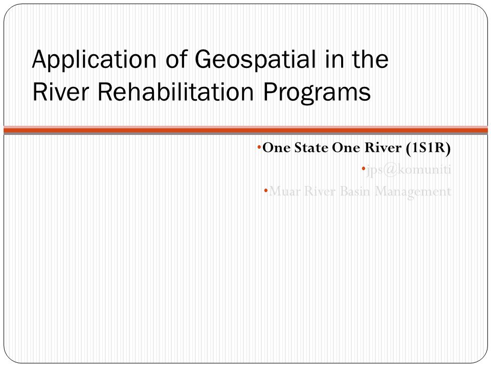 Application of Geospatial in the River Rehabilitation Programs