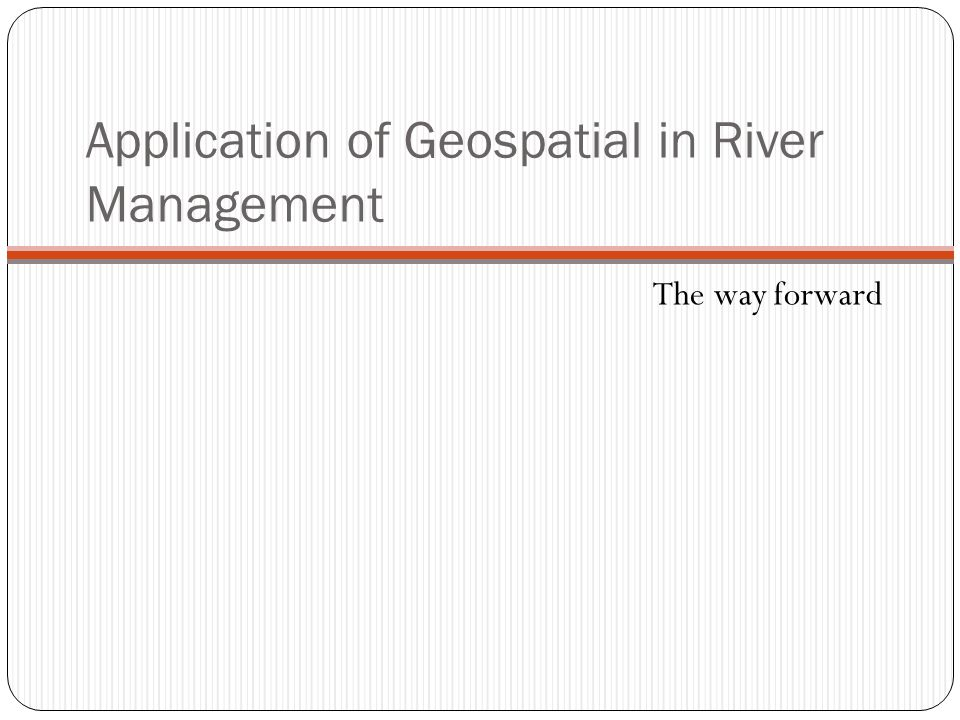 Application of Geospatial in River Management
