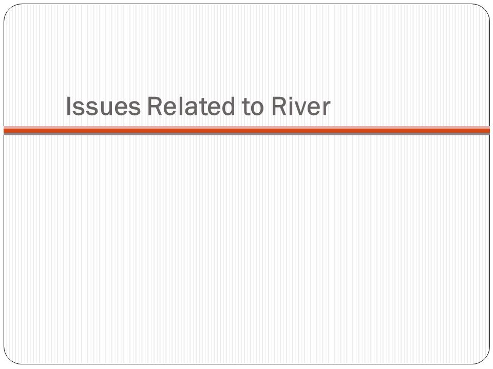 Issues Related to River