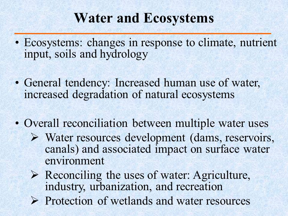 Water and Ecosystems Ecosystems: changes in response to climate, nutrient input, soils and hydrology.