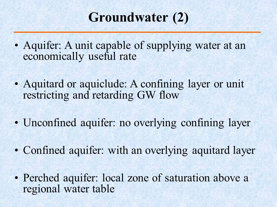 Groundwater (2) Aquifer: A unit capable of supplying water at an economically useful rate.