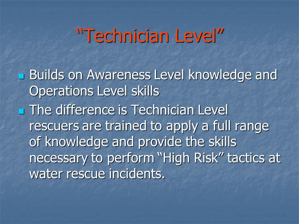 Technician Level Builds on Awareness Level knowledge and Operations Level skills.