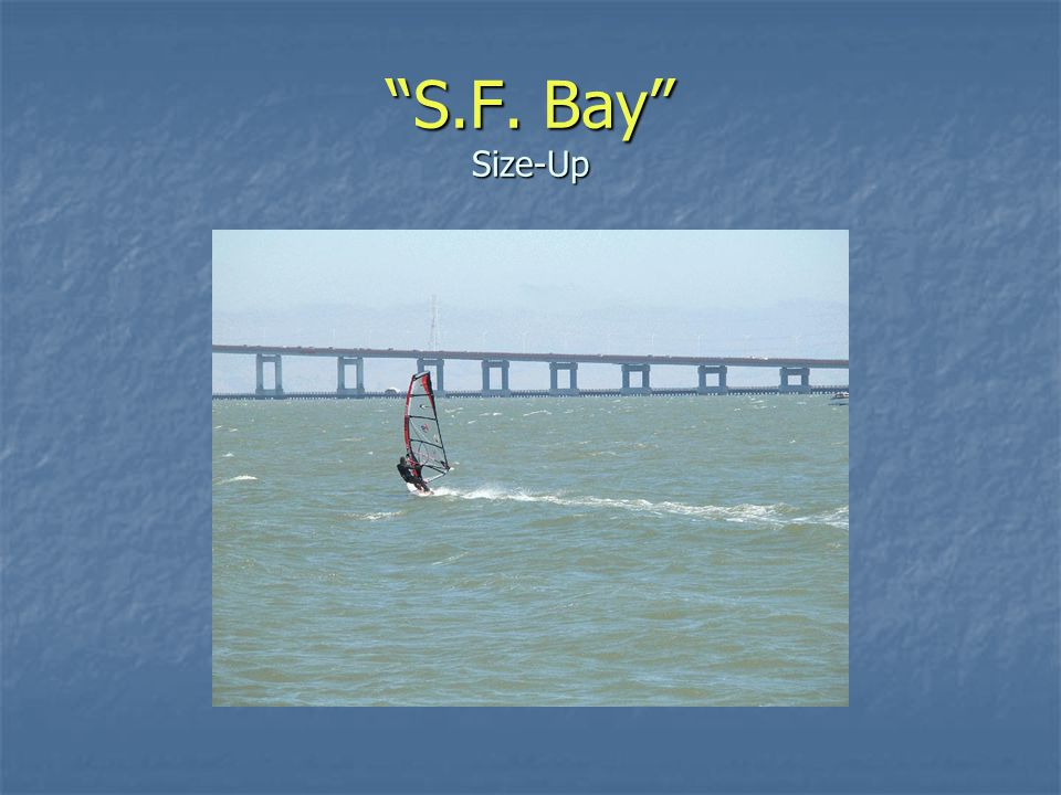 S.F. Bay Size-Up
