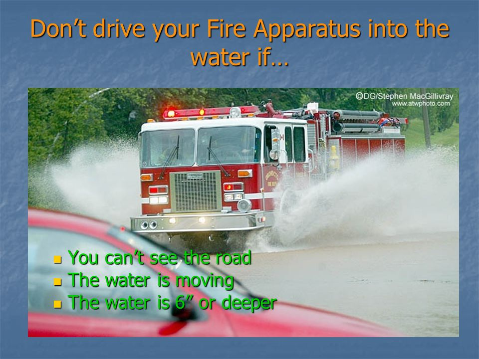 Don't drive your Fire Apparatus into the water if…