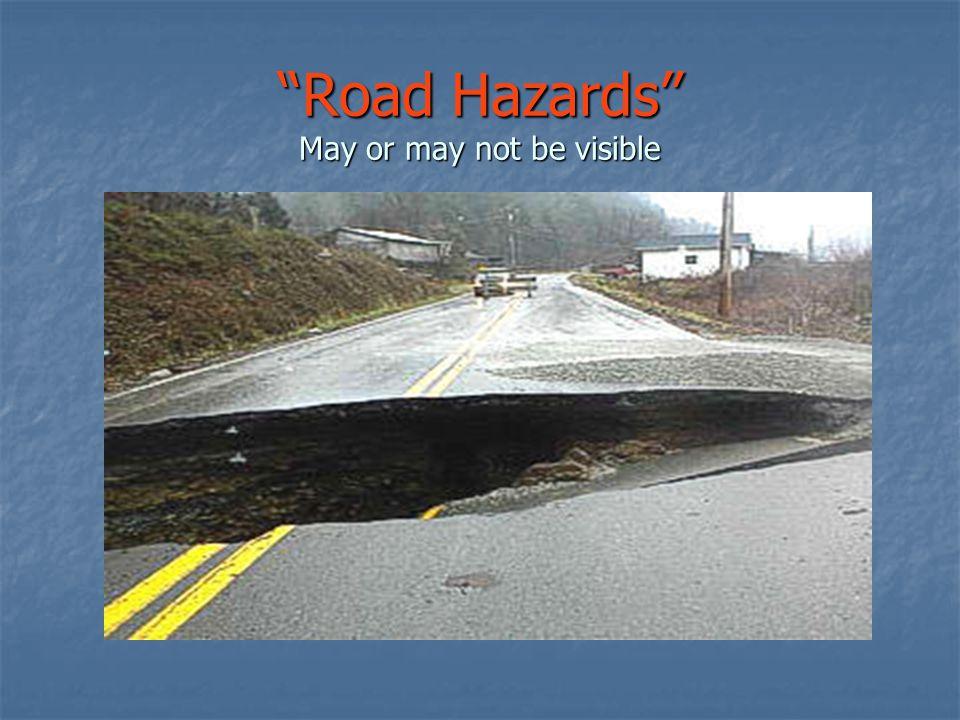 Road Hazards May or may not be visible