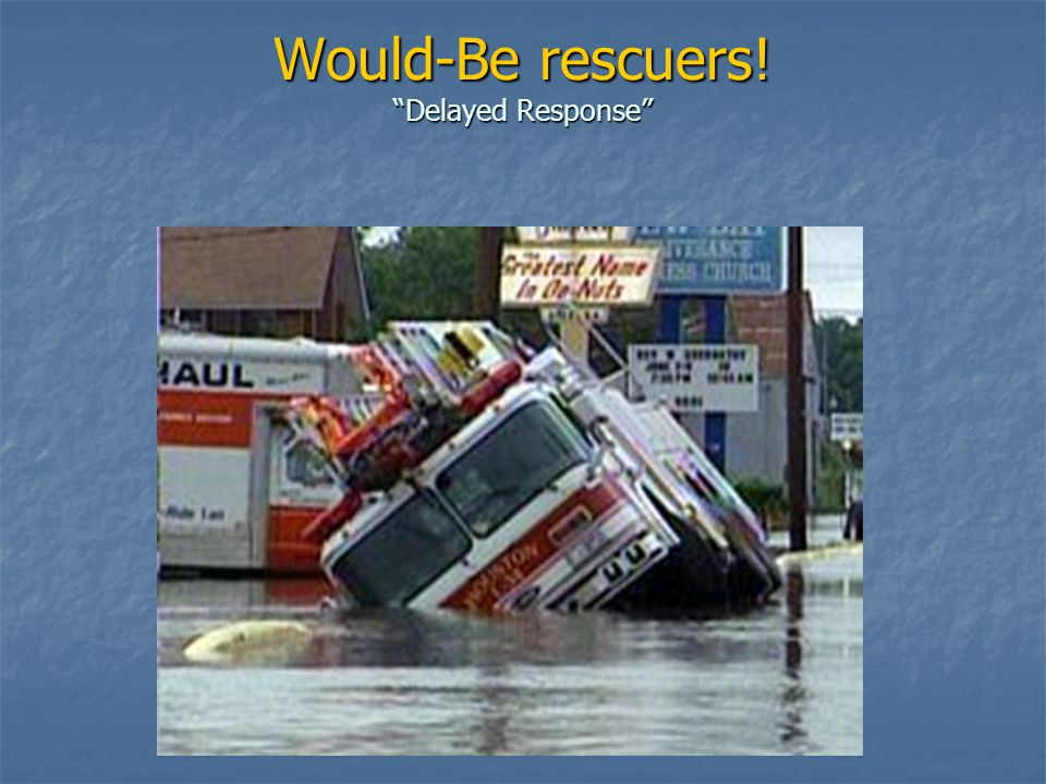Would-Be rescuers! Delayed Response