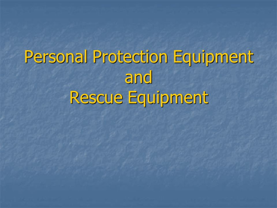 Personal Protection Equipment and Rescue Equipment
