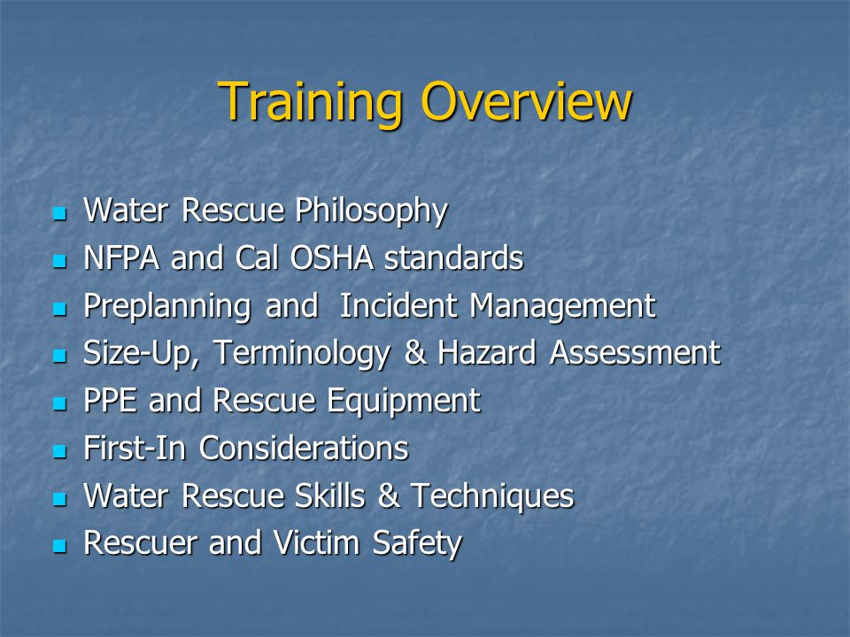 Training Overview Water Rescue Philosophy NFPA and Cal OSHA standards