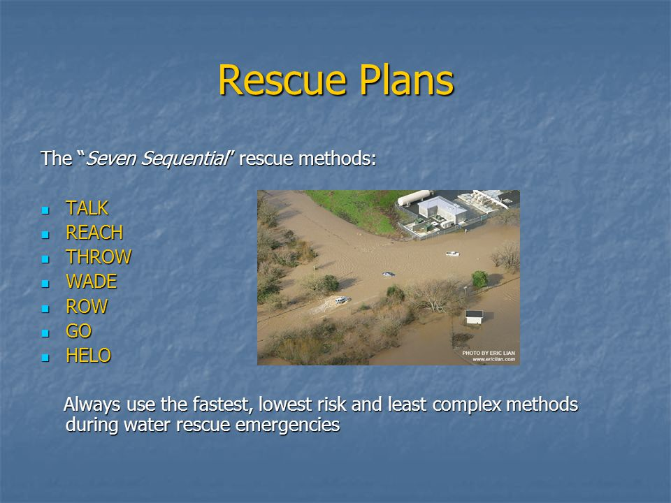 Rescue Plans The Seven Sequential rescue methods: TALK REACH THROW