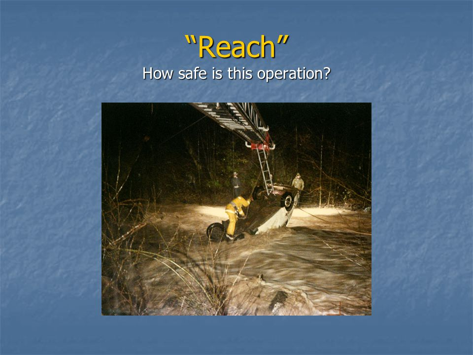 Reach How safe is this operation