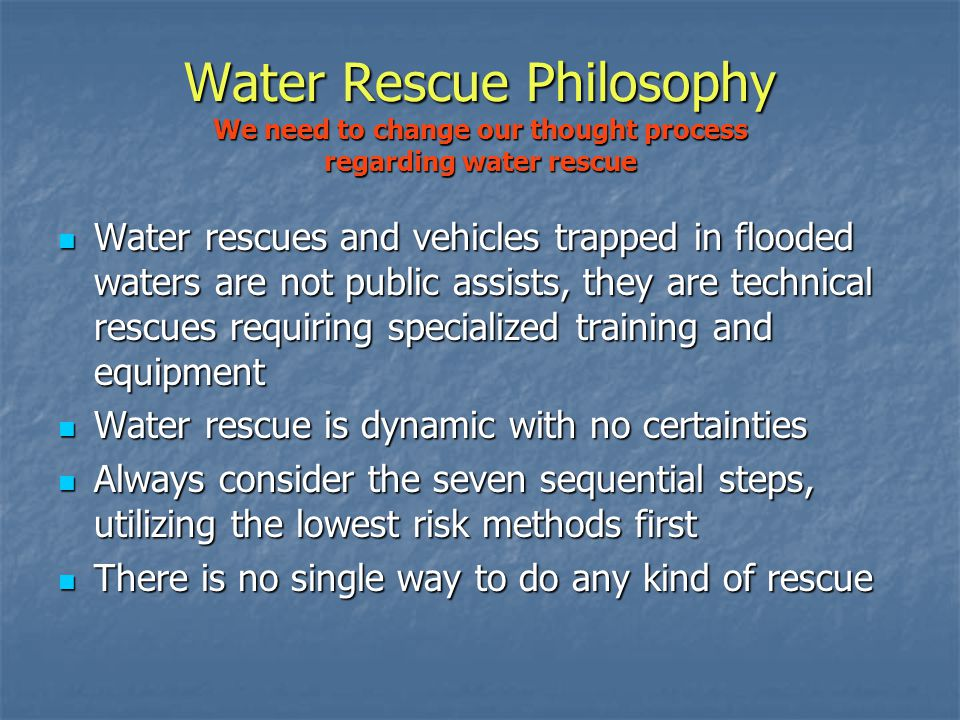 Water Rescue Philosophy We need to change our thought process regarding water rescue