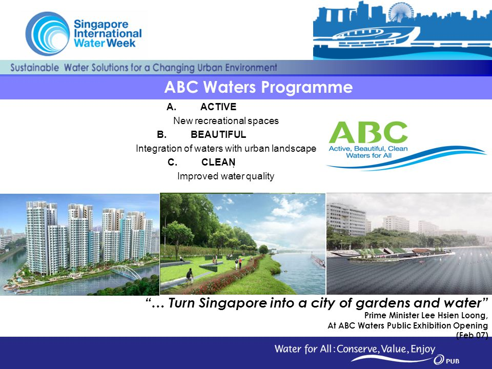 ABC Waters Programme ACTIVE. New recreational spaces. BEAUTIFUL. Integration of waters with urban landscape.