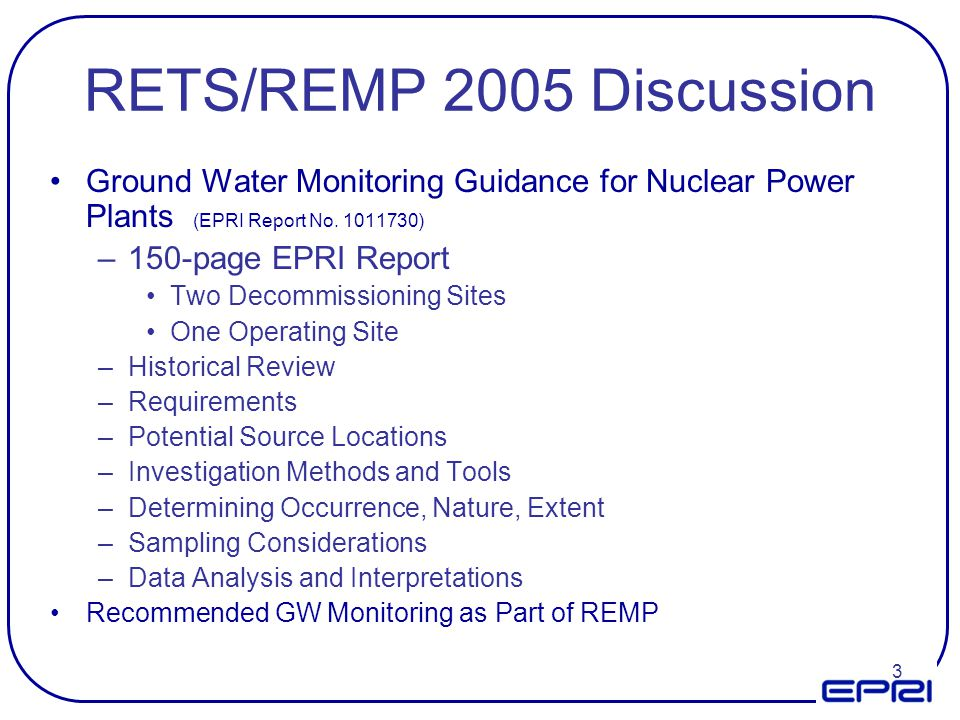 RETS/REMP 2005 Discussion Ground Water Monitoring Guidance for Nuclear Power Plants (EPRI Report No )