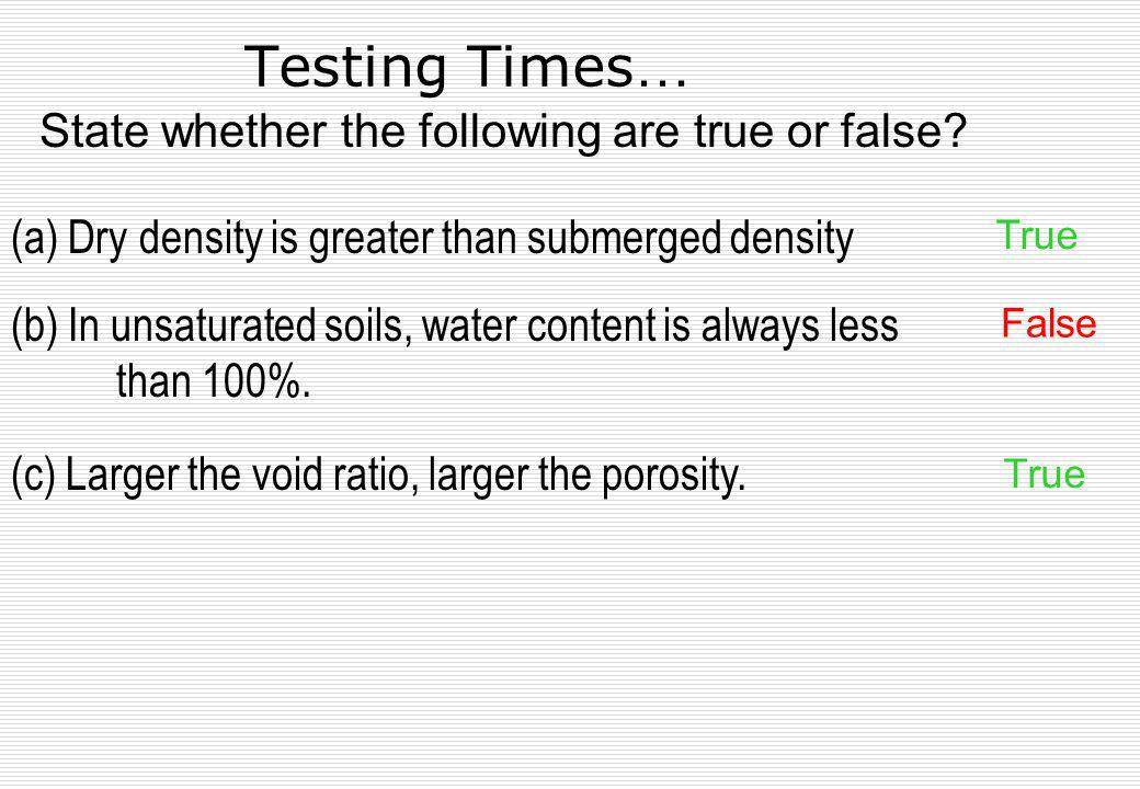 Testing Times… State whether the following are true or false