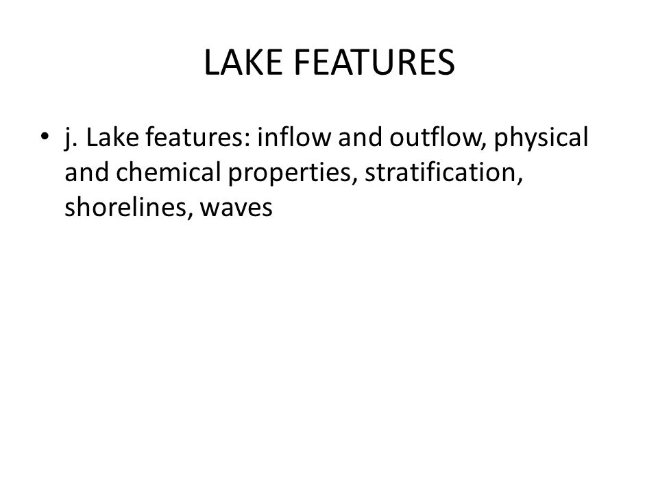 LAKE FEATURES j.