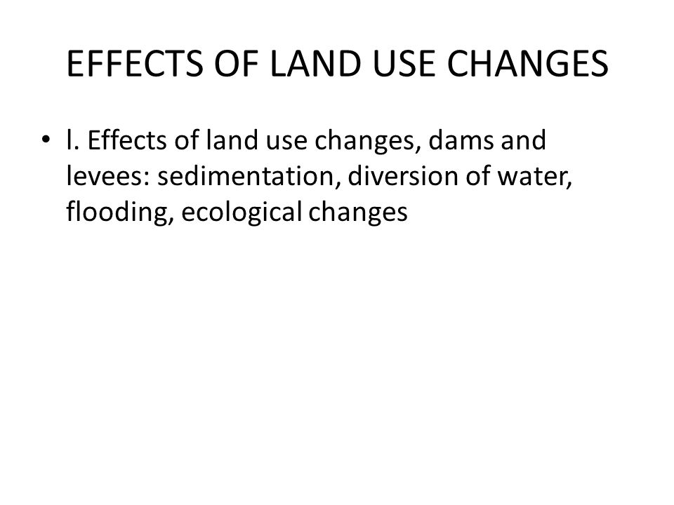 EFFECTS OF LAND USE CHANGES