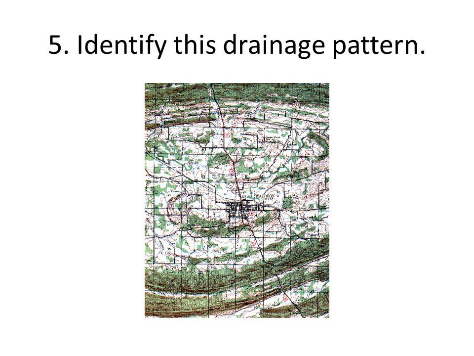 5. Identify this drainage pattern.