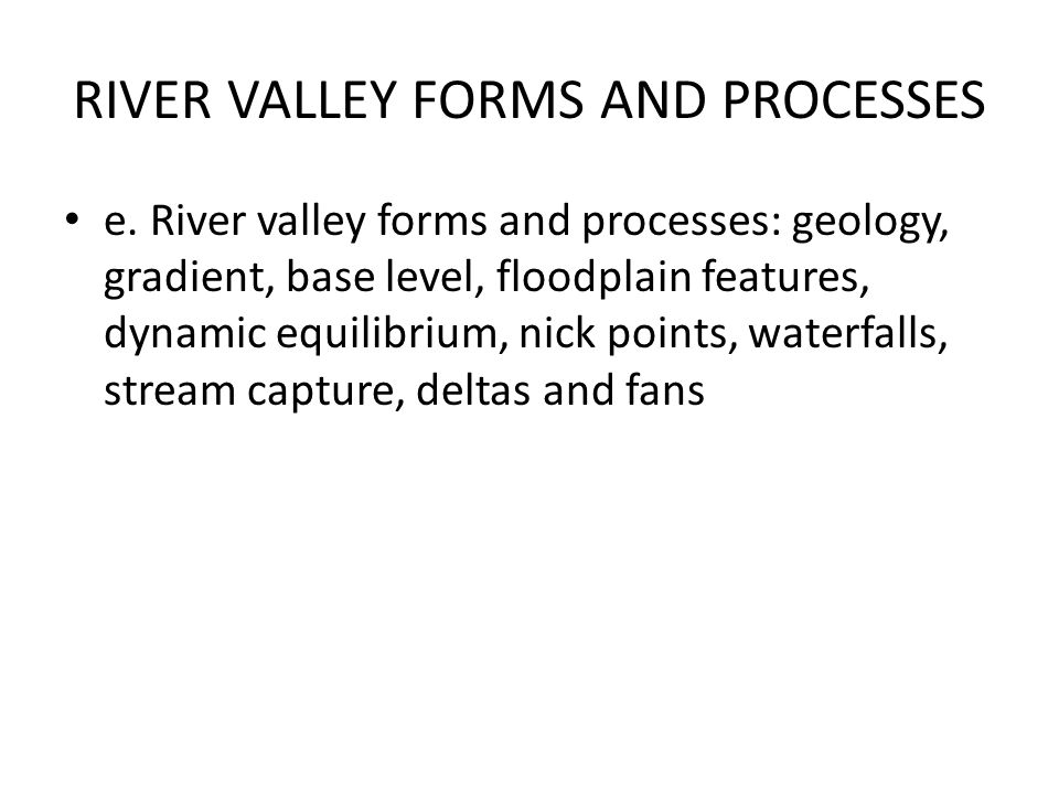 RIVER VALLEY FORMS AND PROCESSES