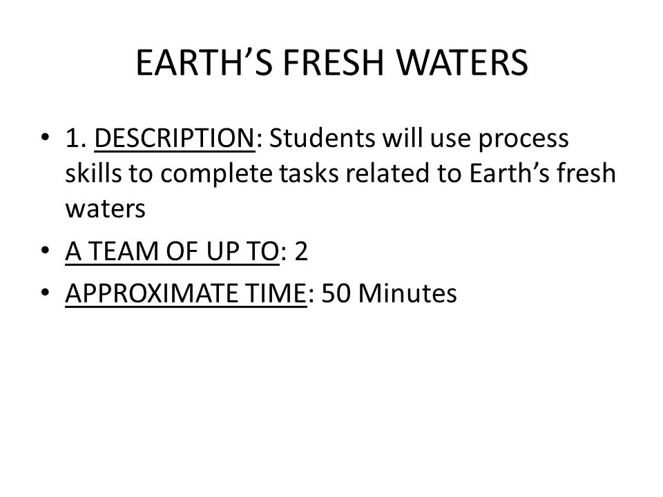 EARTH'S FRESH WATERS 1. DESCRIPTION: Students will use process skills to complete tasks related to Earth's fresh waters.