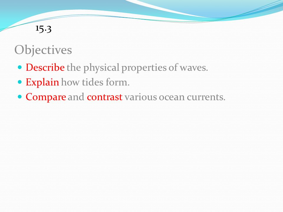 Objectives 15.3 Describe the physical properties of waves.