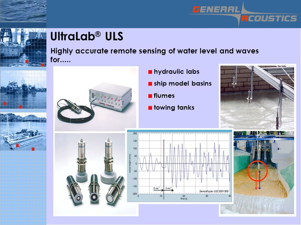 UltraLab® ULS Highly accurate remote sensing of water level and waves for..... hydraulic labs. ship model basins.