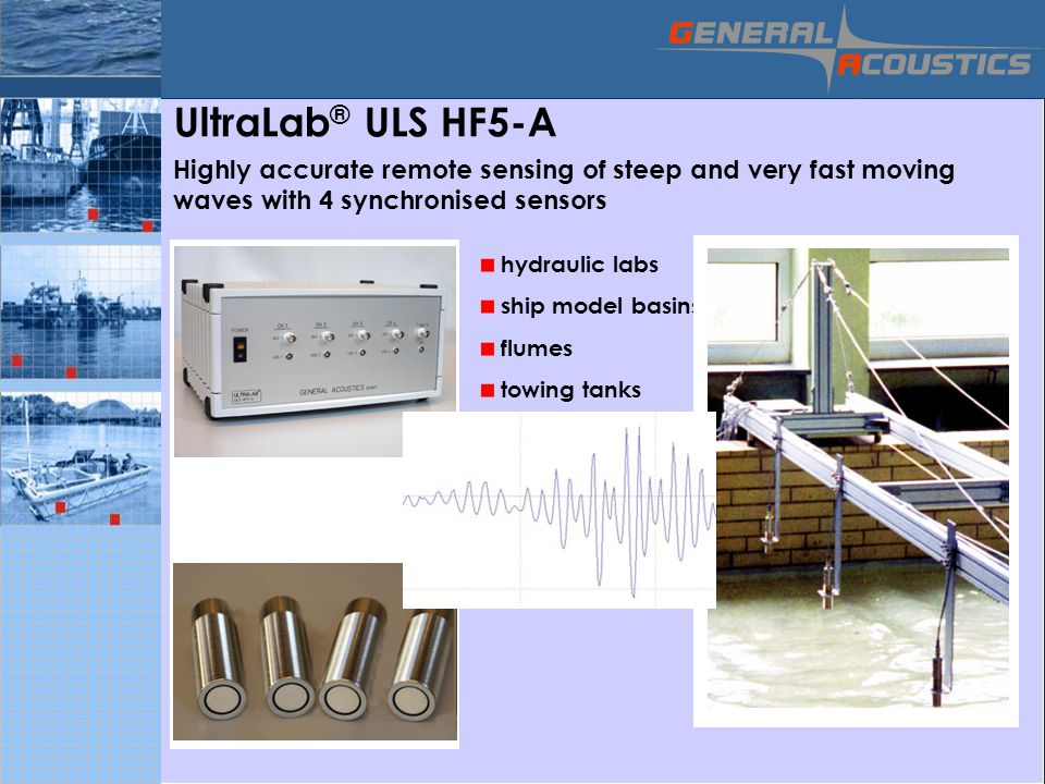 UltraLab® ULS HF5-A Highly accurate remote sensing of steep and very fast moving waves with 4 synchronised sensors.