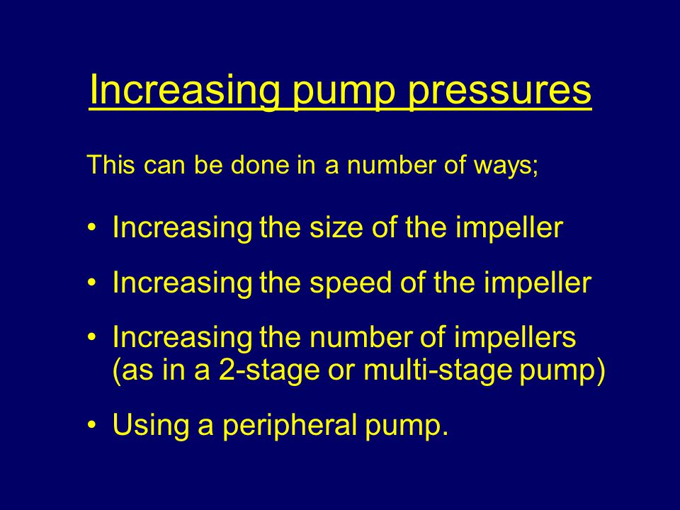 Increasing pump pressures