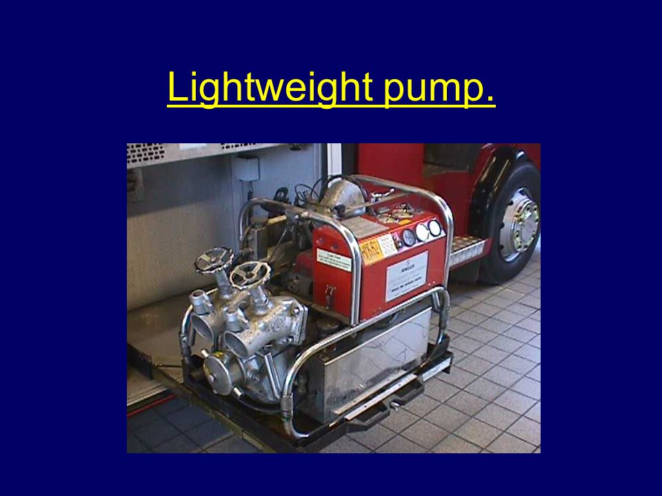 Lightweight pump.