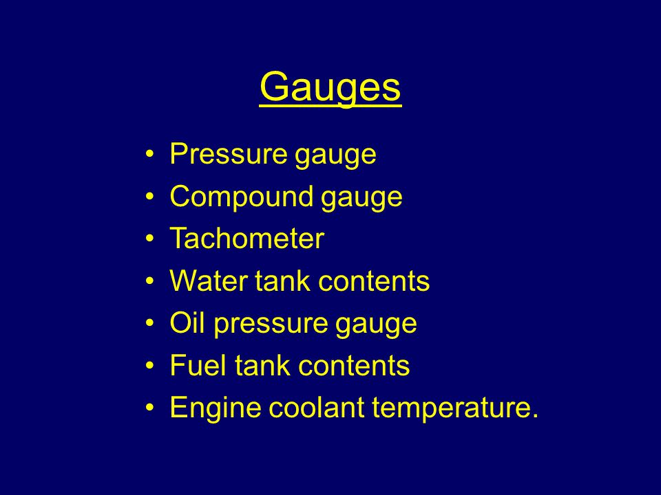 Gauges Pressure gauge Compound gauge Tachometer Water tank contents