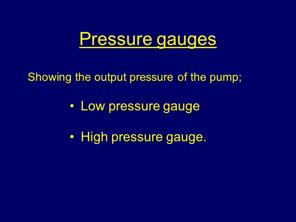 Pressure gauges Low pressure gauge High pressure gauge.