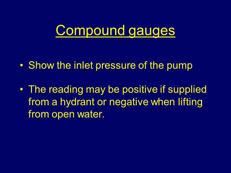 Compound gauges Show the inlet pressure of the pump