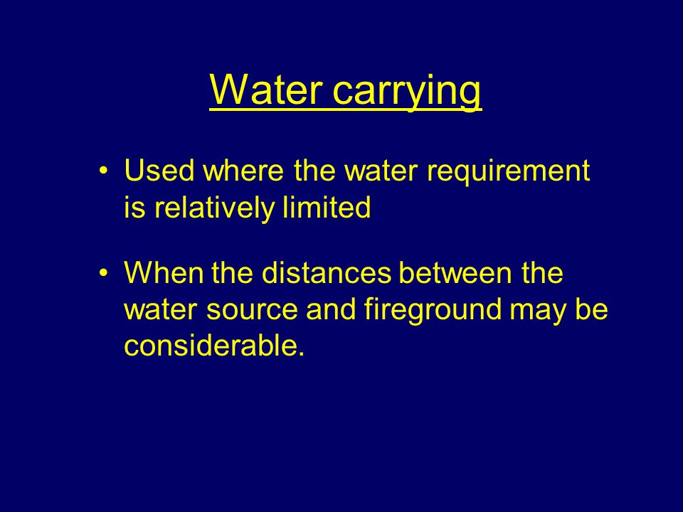 Water carrying Used where the water requirement is relatively limited