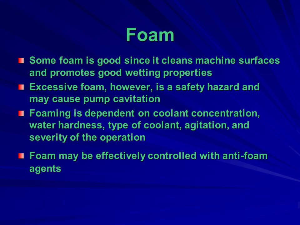 Foam Some foam is good since it cleans machine surfaces and promotes good wetting properties.