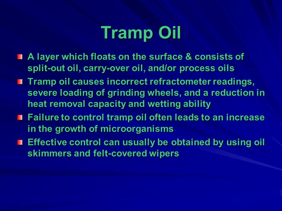 Tramp Oil A layer which floats on the surface & consists of split-out oil, carry-over oil, and/or process oils.