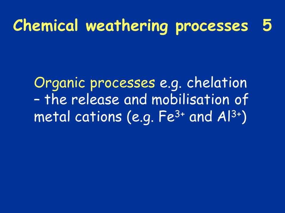 Chemical weathering processes 5