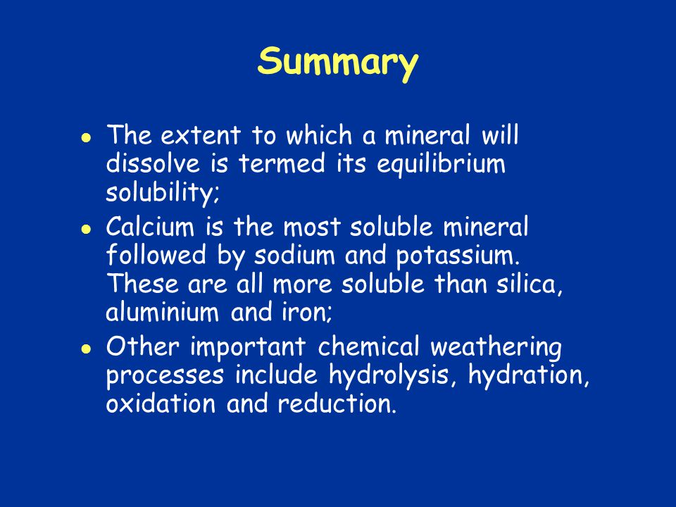 Summary The extent to which a mineral will dissolve is termed its equilibrium solubility;