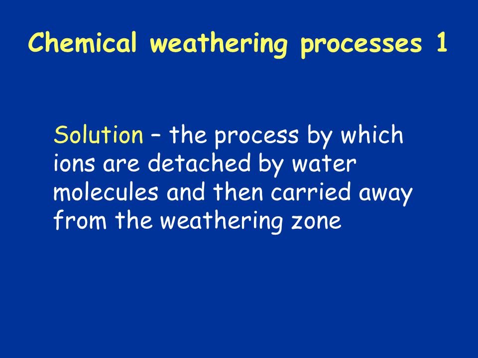 Chemical weathering processes 1