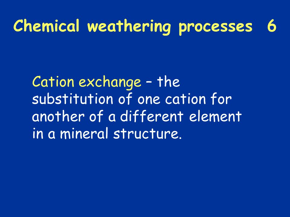 Chemical weathering processes 6
