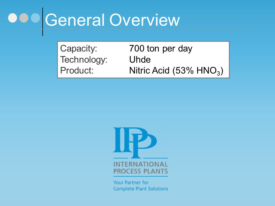 General Overview Capacity: 700 ton per day Technology: Uhde