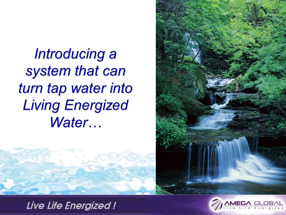 Introducing a system that can turn tap water into Living Energized Water…