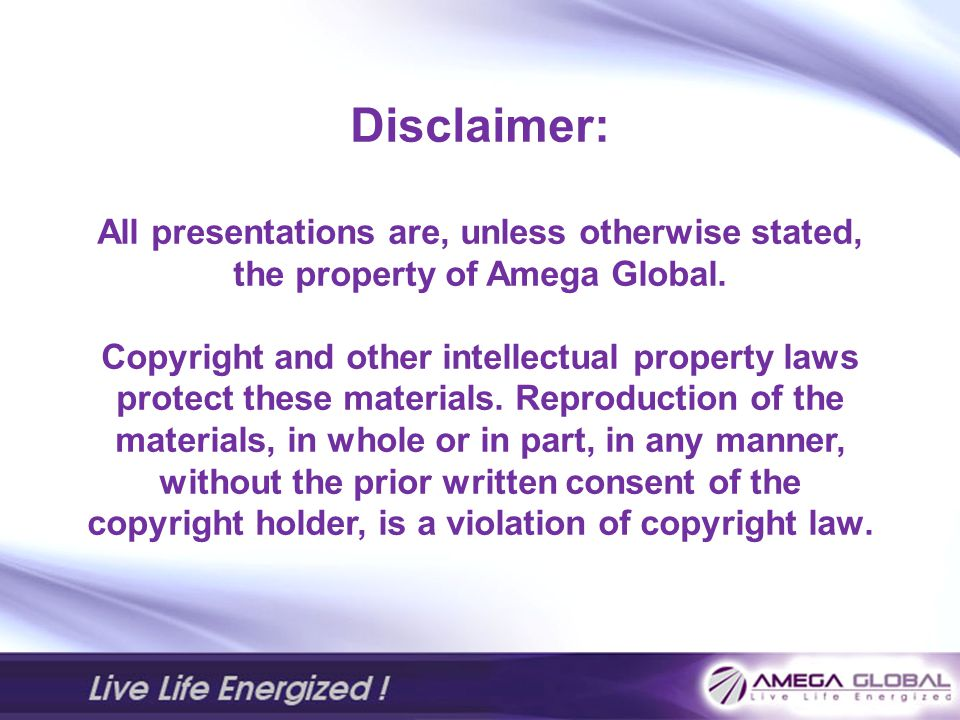 Disclaimer: All presentations are, unless otherwise stated, the property of Amega Global.