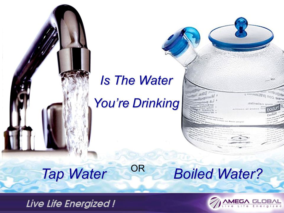 Is The Water You're Drinking OR Tap Water Boiled Water