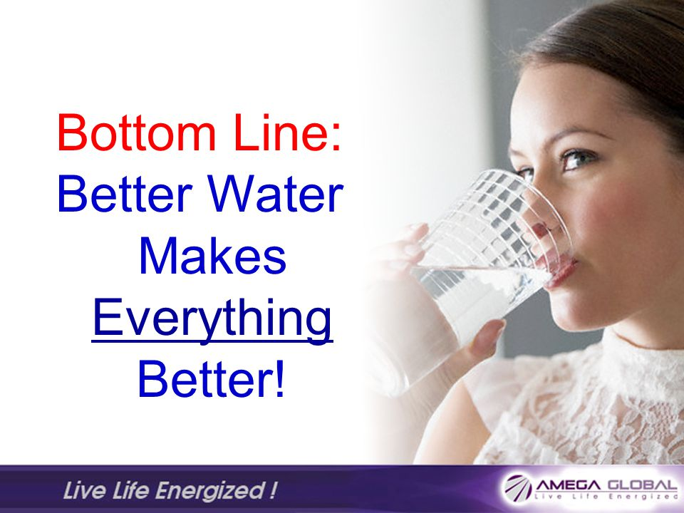 Better Water Makes Everything Better!