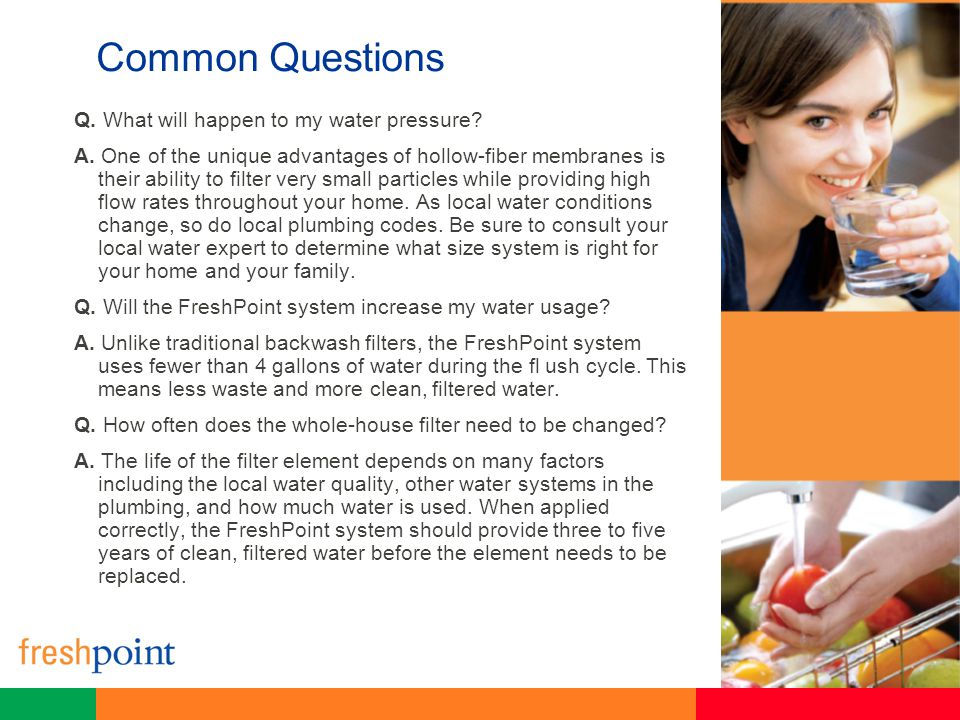 Common Questions Q. What will happen to my water pressure