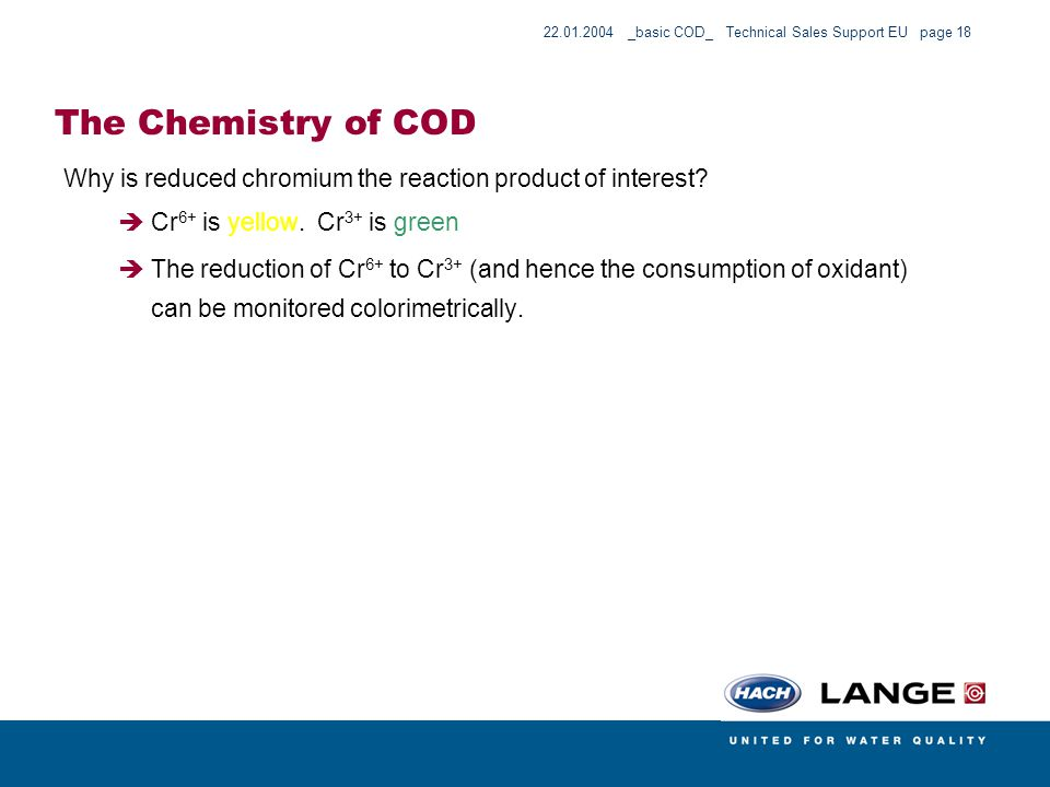 The Chemistry of COD Why is reduced chromium the reaction product of interest Cr6+ is yellow. Cr3+ is green.