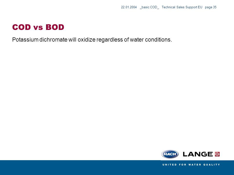 COD vs BOD Potassium dichromate will oxidize regardless of water conditions.