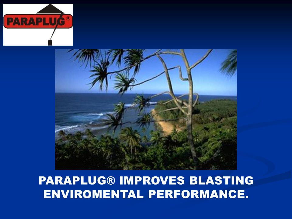 PARAPLUG® IMPROVES BLASTING ENVIROMENTAL PERFORMANCE.