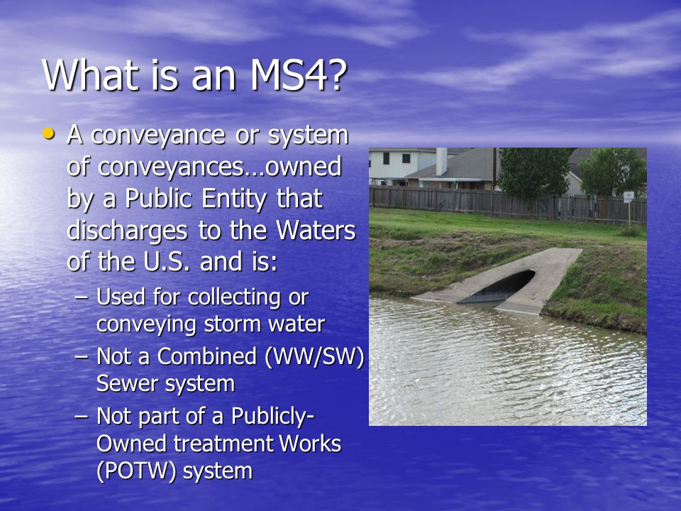 What is an MS4 A conveyance or system of conveyances…owned by a Public Entity that discharges to the Waters of the U.S. and is:
