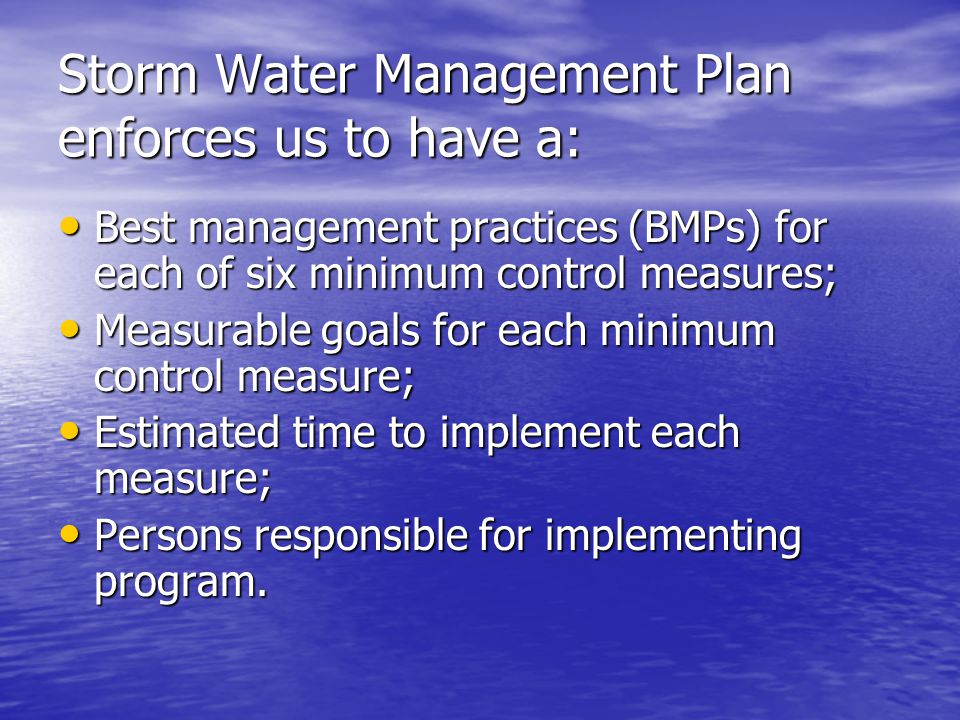 Storm Water Management Plan enforces us to have a: