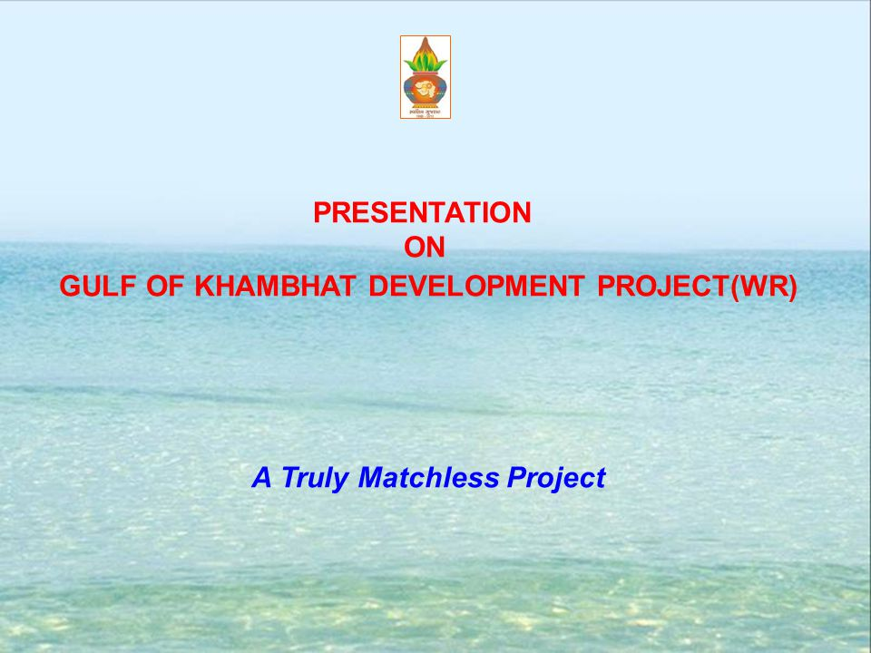 GULF OF KHAMBHAT DEVELOPMENT PROJECT(WR) A Truly Matchless Project